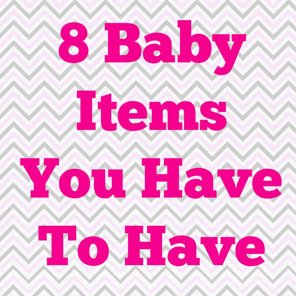 8 Baby Items You Have To Have